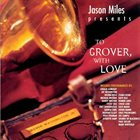 JASON MILES Jason Miles Presents : To Grover With Love album cover