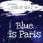 JASON MILES Kind of New 2 : Blue is Paris album cover