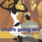 JASON MILES What's Going On? Songs Of Marvin Gaye album cover