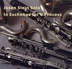 JASON STEIN Jason Stein Solo: In Exchange for a Process album cover