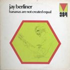 JAY BERLINER Bananas Are Not Created Equal album cover