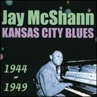 JAY MCSHANN Kansas City Blues 1944-1949 album cover