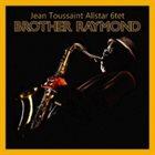 JEAN TOUSSAINT Jean Toussaint Allstar 6tet : Brother Raymond album cover