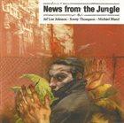 JEF LEE JOHNSON Jef Lee Johnson - Sonny Thompson  - Michael Bland : News From The Jungle album cover
