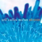 JEFF COFFIN Jeff Coffin Mu'tet : Bloom album cover