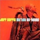 JEFF COFFIN Jeff Coffin Mu'tet : Go-Round album cover