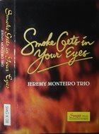 JEREMY MONTEIRO Jeremy Monteiro Trio : Smoke Gets In Your Eyes album cover