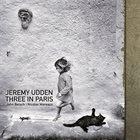 JEREMY UDDEN Three In Paris album cover