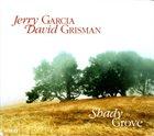 JERRY GARCIA Jerry Garcia, David Grisman : Shady Grove album cover
