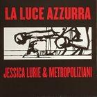 JESSICA LURIE La Luca Azzurra: Jessica Lurie & Metropolizani album cover