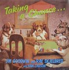 JIM GOODWIN Taking A Chance (with Ray Skjelbred) album cover