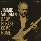 JIMMIE VAUGHAN Baby, Please Come Home album cover