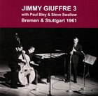 JIMMY GIUFFRE Jimmy Giuffre 3 : Bremen & Stuttgart 1961 album cover