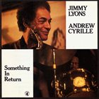JIMMY LYONS Jimmy Lyons / Andrew Cyrille : Something In Return album cover