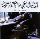 JOACHIM KÜHN Joachim Kühn, Walter Quintus : Get Up Early album cover