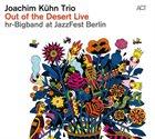JOACHIM KÜHN Joachim Kühn Trio & hr-Bigband : Out Of The Desert Live At Jazzfest Berlin album cover