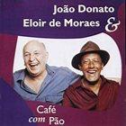 JOÃO DONATO João Donato & Eloir De Moraes : Café Com Pão album cover