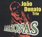 JOÃO DONATO João Donato Trio : Amazonas album cover