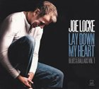 JOE LOCKE Lay Down My Heart: Blues & Ballads, Vol. 1 album cover