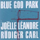 JOËLLE LÉANDRE Blue Goo Park (with Rüdiger Carl) album cover