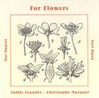 JOËLLE LÉANDRE For Flowers (with Mat Maneri / Christophe Marguet / Joel Ryan) album cover
