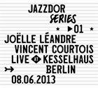 JOËLLE LÉANDRE Joëlle Léandre & Vincent Courtois : Live at Kesselhaus Berlin 08.06.2013 album cover