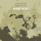 JOËLLE LÉANDRE Joëlle Léandre, Elisabeth Harnik : Tender Music album cover