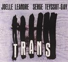 JOËLLE LÉANDRE Joëlle Léandre, Serge Teyssot-Gay : Trans album cover