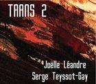 JOËLLE LÉANDRE Joëlle Léandre / Serge Teyssot-Gay : Trans 2 album cover