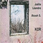 JOËLLE LÉANDRE Kor (with Akosh S.) album cover