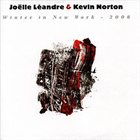 JOËLLE LÉANDRE Winter In New York - 2006 (with Kevin Norton) album cover