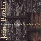 JOHN BUTCHER London & Cologne Solos album cover
