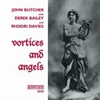 JOHN BUTCHER Vortices And Angels (with Derek Bailey and Rhodri Davies ) album cover