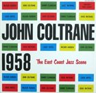 JOHN COLTRANE 1958: The East Coast Jazz Scene album cover