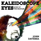 JOHN DAVERSA Kaleidoscope Eyes: Music of the Beatles album cover