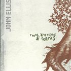 JOHN ELLIS (SAXOPHONE) Roots, Branches & Leaves album cover