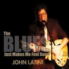 JOHN LATINI The Blues Just Makes Me Feel Good album cover