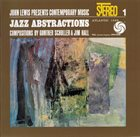 JOHN LEWIS John Lewis Presents Contemporary Music 1: Jazz Abstractions - Compositions by Gunther Schuller & Jim Hall album cover