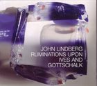 JOHN LINDBERG Ruminations Upon Ives and Gottschalk album cover