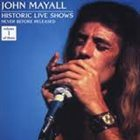 JOHN MAYALL Historic Live Shows Never Before Released Volume 1 Of Three album cover