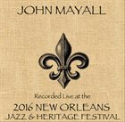 JOHN MAYALL Live At 2016 New Orleans Jazz & Heritage Festival album cover