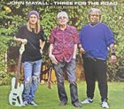 JOHN MAYALL Three For The Road - A 2017 Live Recording album cover