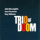 JOHN MCLAUGHLIN Trio Of Doom (with Jaco Pastorius & Tony Williams) album cover