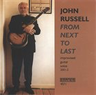 JOHN RUSSELL From Next to Last  (Improvised Guitar Solos 2001-2) album cover
