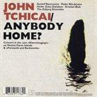 JOHN TCHICAI Anybody Home? album cover