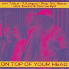 JOHN TCHICAI On Top Of Your Head album cover