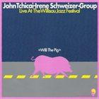 JOHN TCHICAI Willi The Pig : Live At The Willisau Jazz Festival album cover