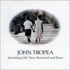 JOHN TROPEA Something Old,New,Borrowed And Blues album cover