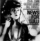 JOHN ZORN John Zorn / George Lewis / Bill Frisell : News For Lulu album cover