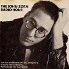 JOHN ZORN The John Zorn Radio Hour album cover